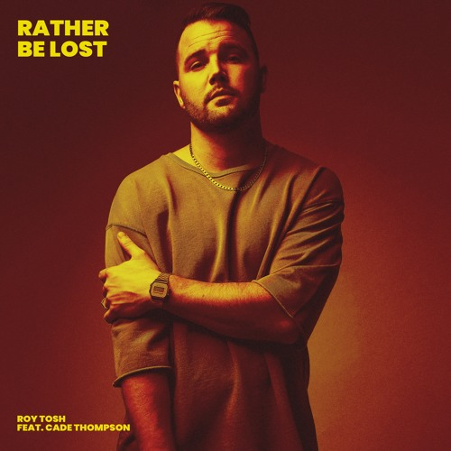 Roy Tosh - Rather Be Lost (ft. Cade Thompson)