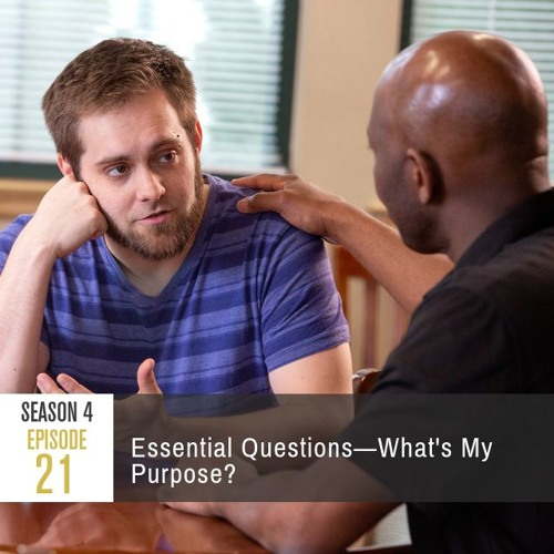 Season 4 Episode 21 - Essential Questions: What's My Purpose?