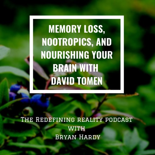 Memory Loss, Nootropics, and Nourishing Your Brain with David Tomen - Ep. 75