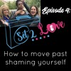 SET 2 LOVE (Ep. 4) How To Move Past Shaming Yourself