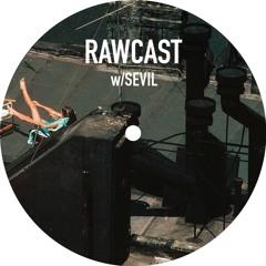 RAWCAST w/Sevil