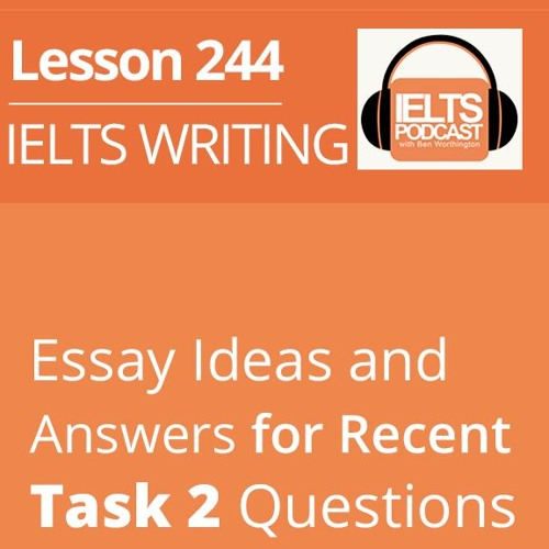 IELTS WRITING: Essay Ideas and Answers for Recent Task 2 Questions