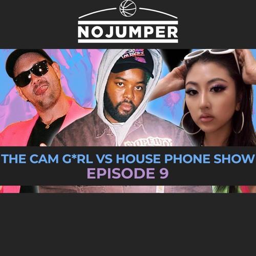 THE CAM G*RL VS. HOUSE PHONE SHOW EP. 9 FEAT. CHRIS LONG