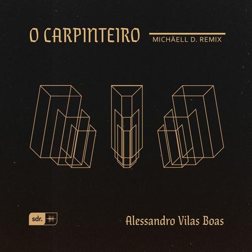 O Carpinteiro (Michäell D. Remix) - Alessandro Vilas Boas | Som do Reino