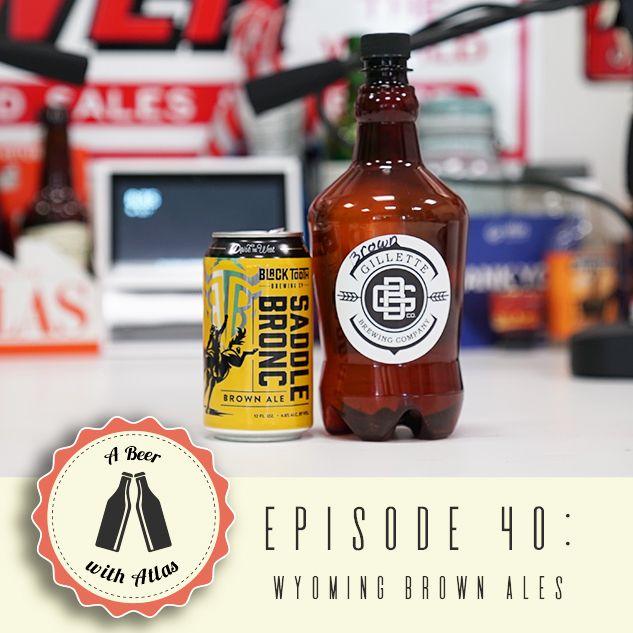 A Beer With Atlas #40 - Wyoming Brown Ales