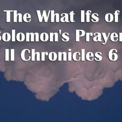 The What Ifs Of Solomon's Prayer II Chronicles 6