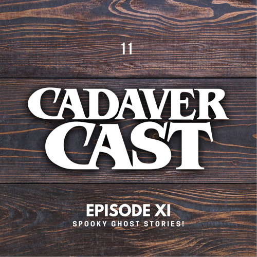 Cadaver Cast Episode 11: Spooky Ghost Stories!