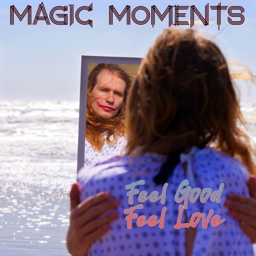 Magic Moments - Feel Good Feel Love