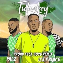 Tulenkey Ft Falz x Ice Prince – Proud Fuck Boys (Remix)