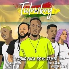 Tulenkey Ft Shaker x Kubolor x Sister Derby x RJZ – Proud Fuck Boys Remix
