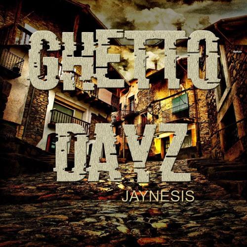 Jaynesis - Ghetto Dayz