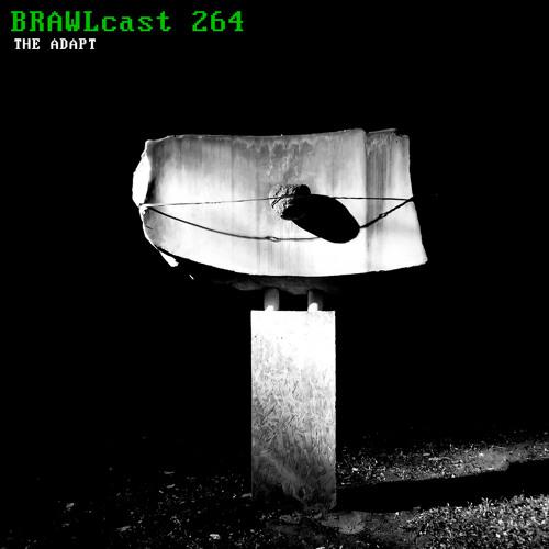 BRAWLcast 264 The Adapt