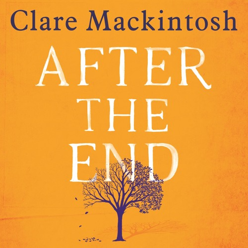 After The End by Clare Mackintosh, read by Louise Brealey, Nathalie Armin and Matt Reeves