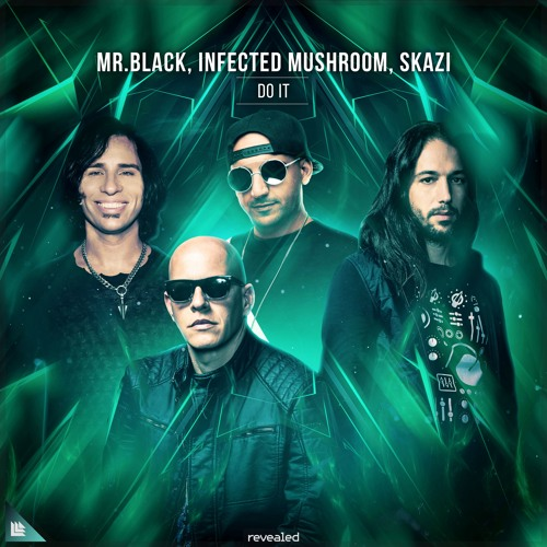MR.BLACK, Infected Mushroom, SKAZI - Do It