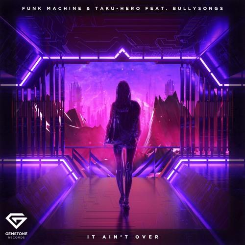 Funk Machine & Taku-Hero feat. BullySongs - It Ain't Over