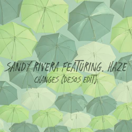 Sandy Rivera featuring. Haze - Changes (Desos Edit)