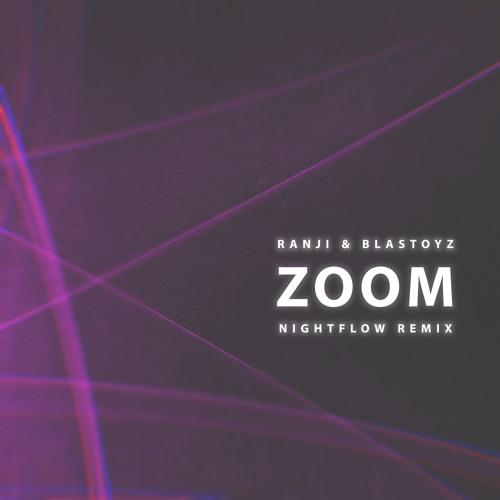 Ranji & Blastoyz - Zoom (Nightflow Remix) [Free Download]