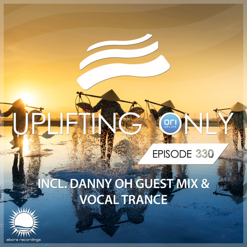 Uplifting Only 330 (June 6, 2019) (incl. Danny Oh Extended Guestmix) [incl. Vocal Trance]
