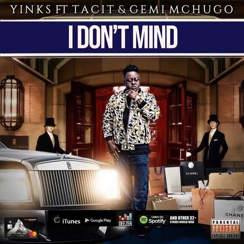 Yinks - I Dont Mind Ft  Tacit & Gemi Mchugo