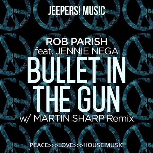 Rob Parish feat Jennie Nega - Bullet In The Gun - Martin Sharp Remix - Edit