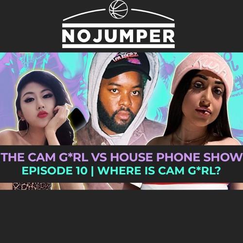 THE CAM G*RL VS HOUSE PHONE EP. 10