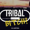 DJ LAPETINA Tribal Bitch Sessions