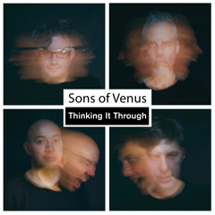 Sons of Venus - Thinking It Through