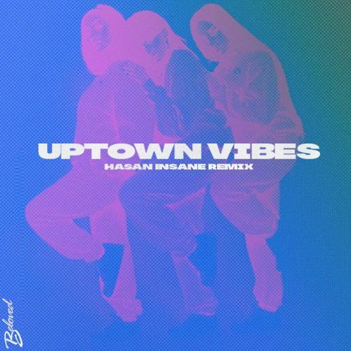 Uptown V1bes (Hasan Insane Remix)