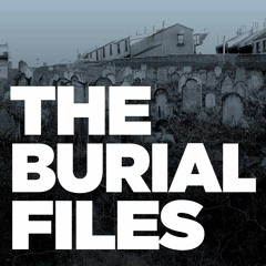The Burial Files: Episode 1: Hidden History
