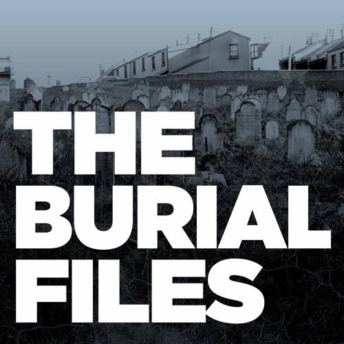 The Burial Files: Episode 1: Hidden History