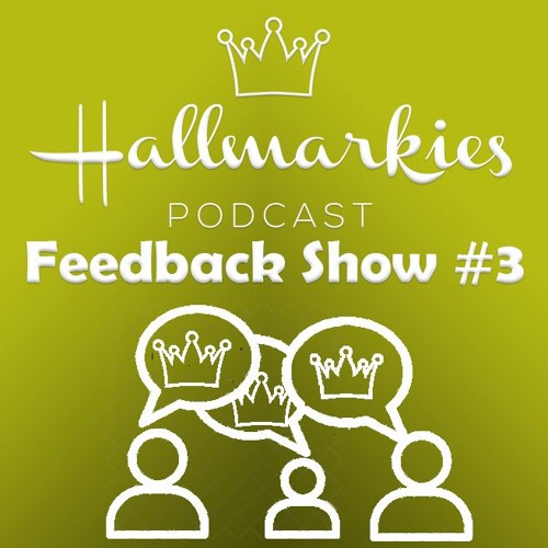 Hallmarkies: Fan Feedback Show #3