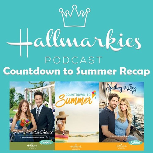 Halmarkies: Countdown to Summer Recap with Hunks of Hallmark