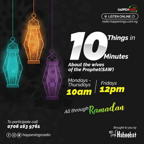 10 things in 10 Minutes about the Wives of the Prophet Muhammad  With Motolani Muheebah Oyafemi