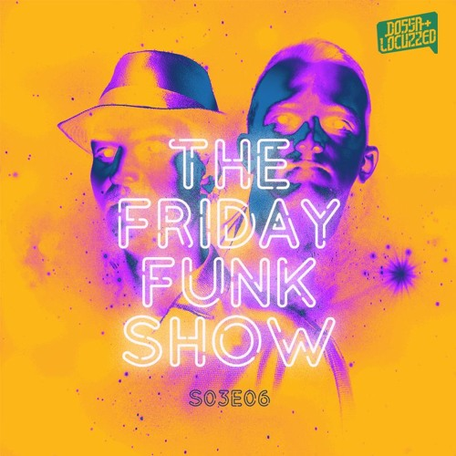 Dossa & Locuzzed- The Friday Funk Show S03E06 (feat. Friction)