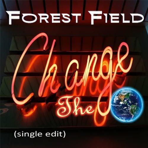 Forest Field - Change The World (single edit)