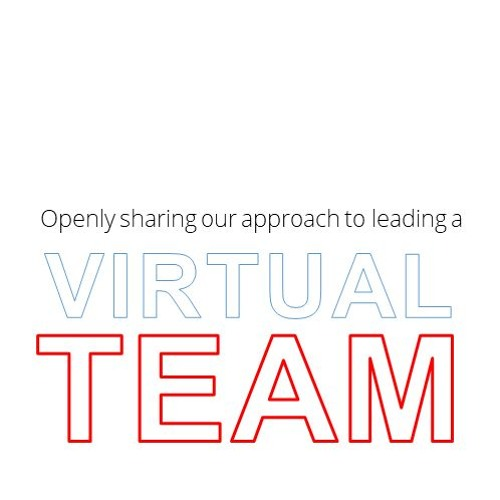 Openly sharing our approach to leading a Virtual Team - Podcast 4