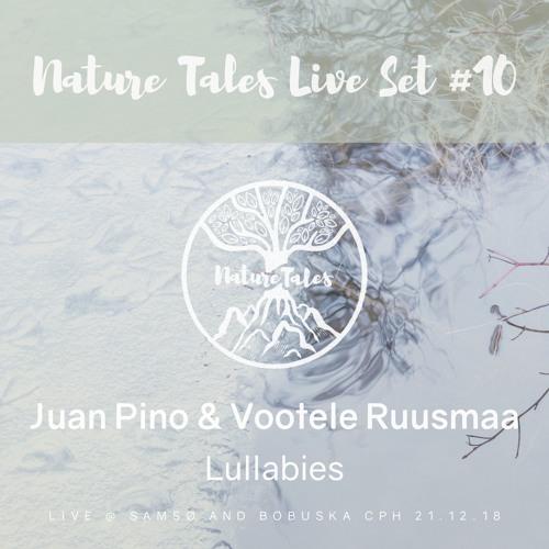 Nature Tales Live Set #10: Juan Pino & Vootele Ruusmaa - Lullabies