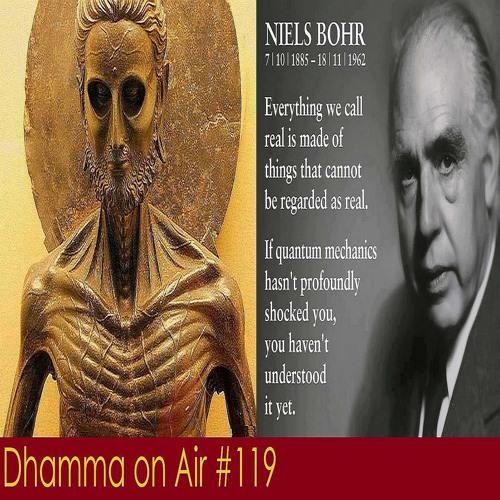 DoA #119: Early Buddhism, Quantum Physics, and Relativity.