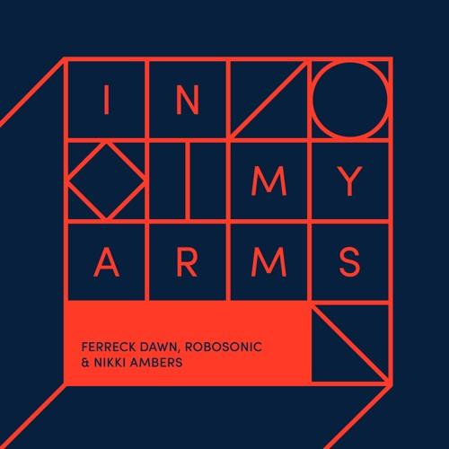 Ferreck Dawn, Robosonic & Nikki Ambers - In My Arms (Remixes)