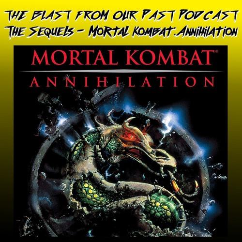 Episode 69: The Sequels - Mortal Kombat: Annihilation