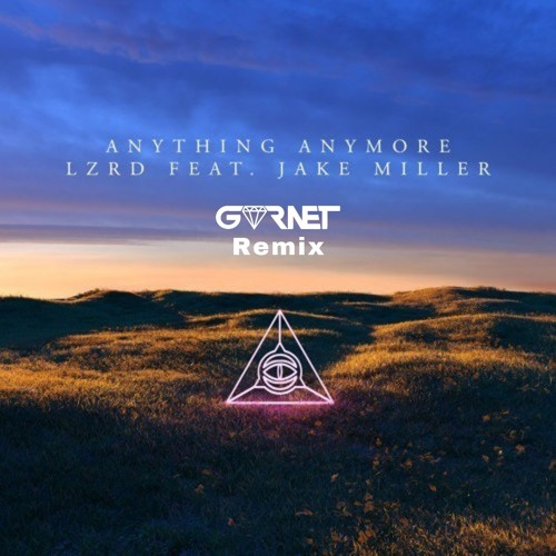 LZRD - Anything Anymore (Feat. Jake Miller) (GVRNET Remix)