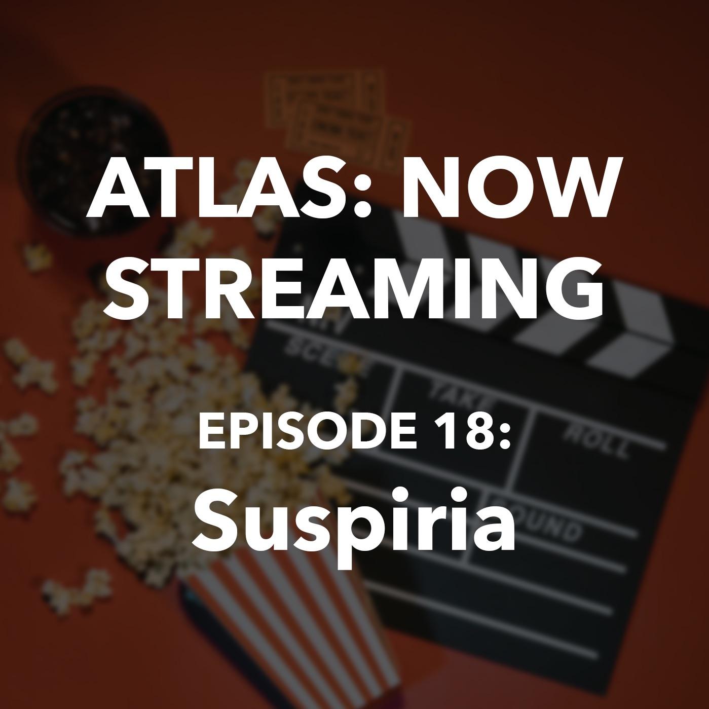 Atlas: Now Streaming Episode 18 - Suspiria