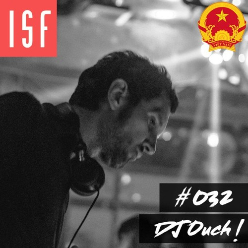 ISF Radio Podcast #032 w/ DJ Ouch! (Southeast Asia Special: Vietnam)