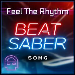 Beat Saber SONG - Feel The Rhythm (Ft. BSlick)