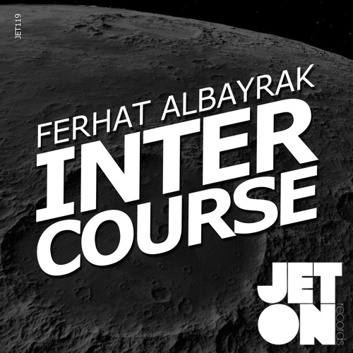 JET119 : Ferhat Albayrak - Intercourse (Original Mix)