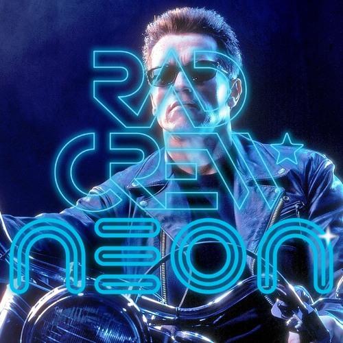 Rad Crew Neon S12E11: Terminator? I hardly know 'er