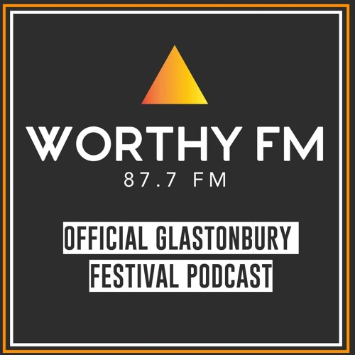 Worthy FM Official Glastonbury Festival Podcast: Episode One