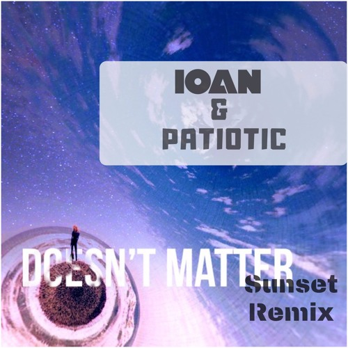 Doesn't Matter (Ioan Sunset Remix){FREE DOWNLOAD / full length}