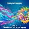 Download Carlos Aries Presents: This Is House Music Vol1 ( 2 Hour Mix) Mp3