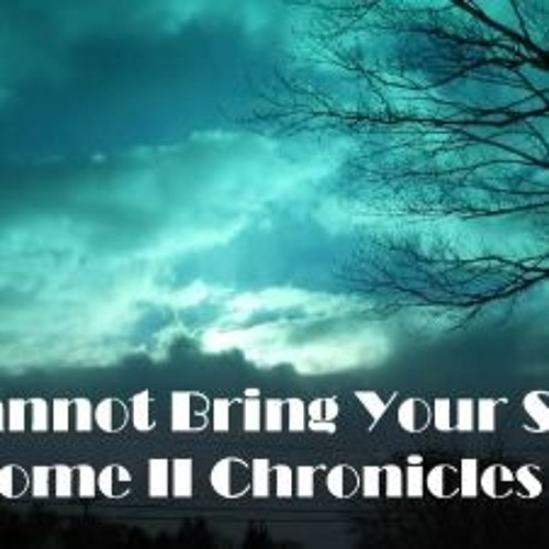 Cannot Bring Your Sin Home II Chronicles 8